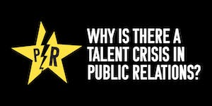 Why is there a talent crisis in public relations?