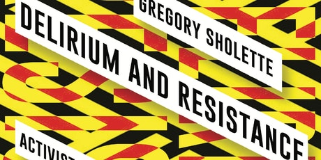 Gregory Sholette: Delirium and Resistance: Activist Art and the Crisis of Capitalism tickets