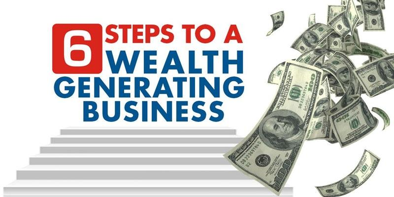 6 Steps to a Wealth Generating Business