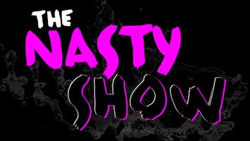 """""""The Nasty Show"""""""