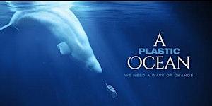 'A Plastic Ocean' Film Screening - FREE