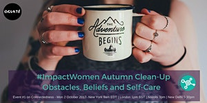 #ImpactWomen Autumn Clean-Up: Obstacles, Beliefs and...