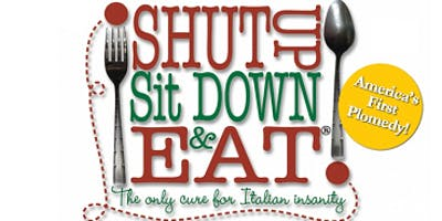 Shut Up Sit Down & Eat...