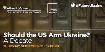 Should the US Arm Ukraine? A Debate