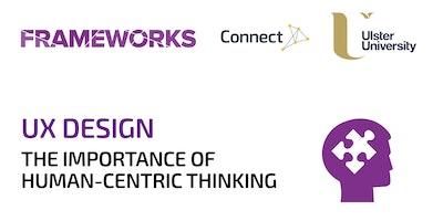 Frameworks Workshop - UX Design - The Importance of Human Centric thinking
