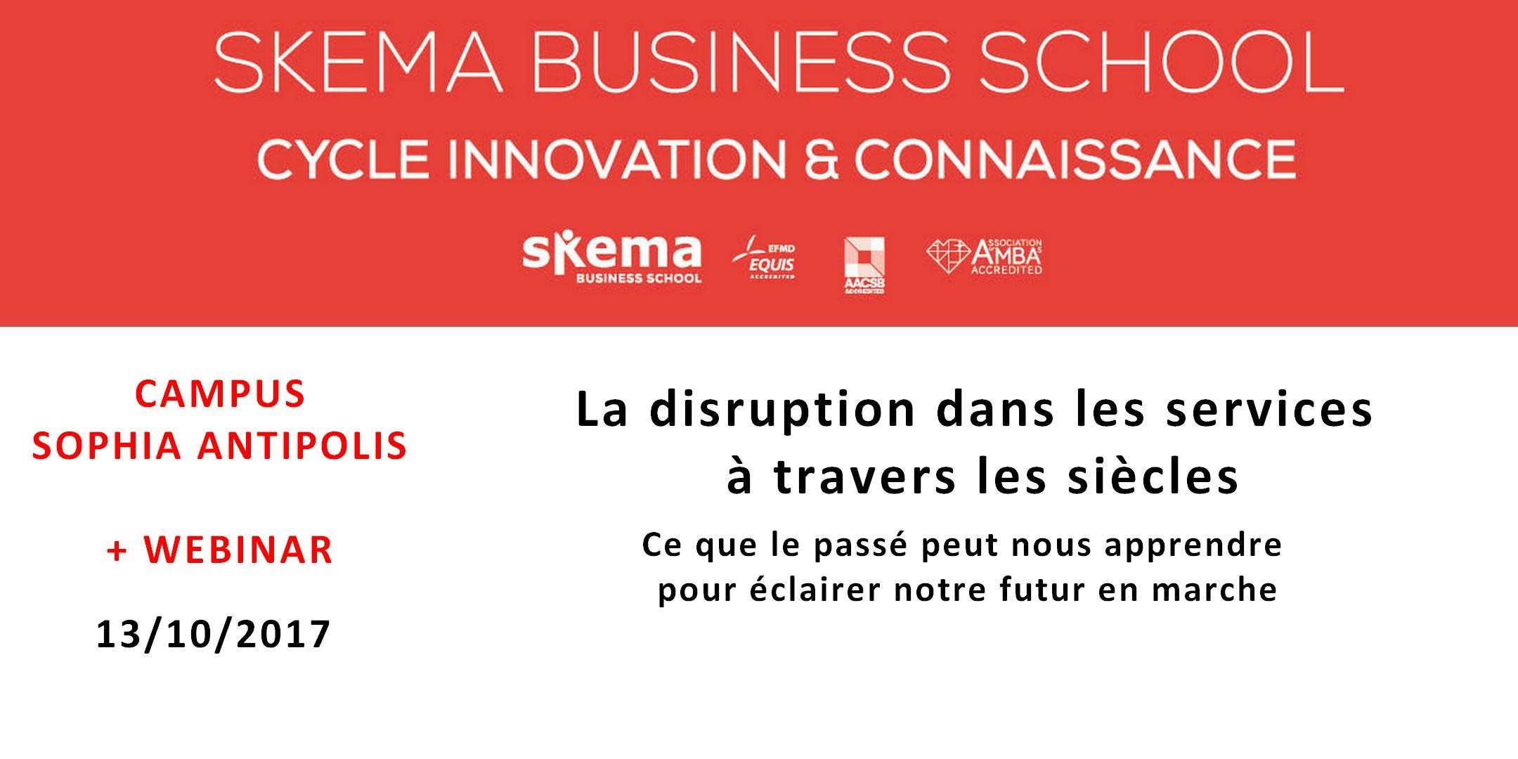 La disruption dans les services à travers les siècles. Cycle Innovation & Connaissance SKEMA. 13/10/17 (8h30-10h, Sophia Antipolis)