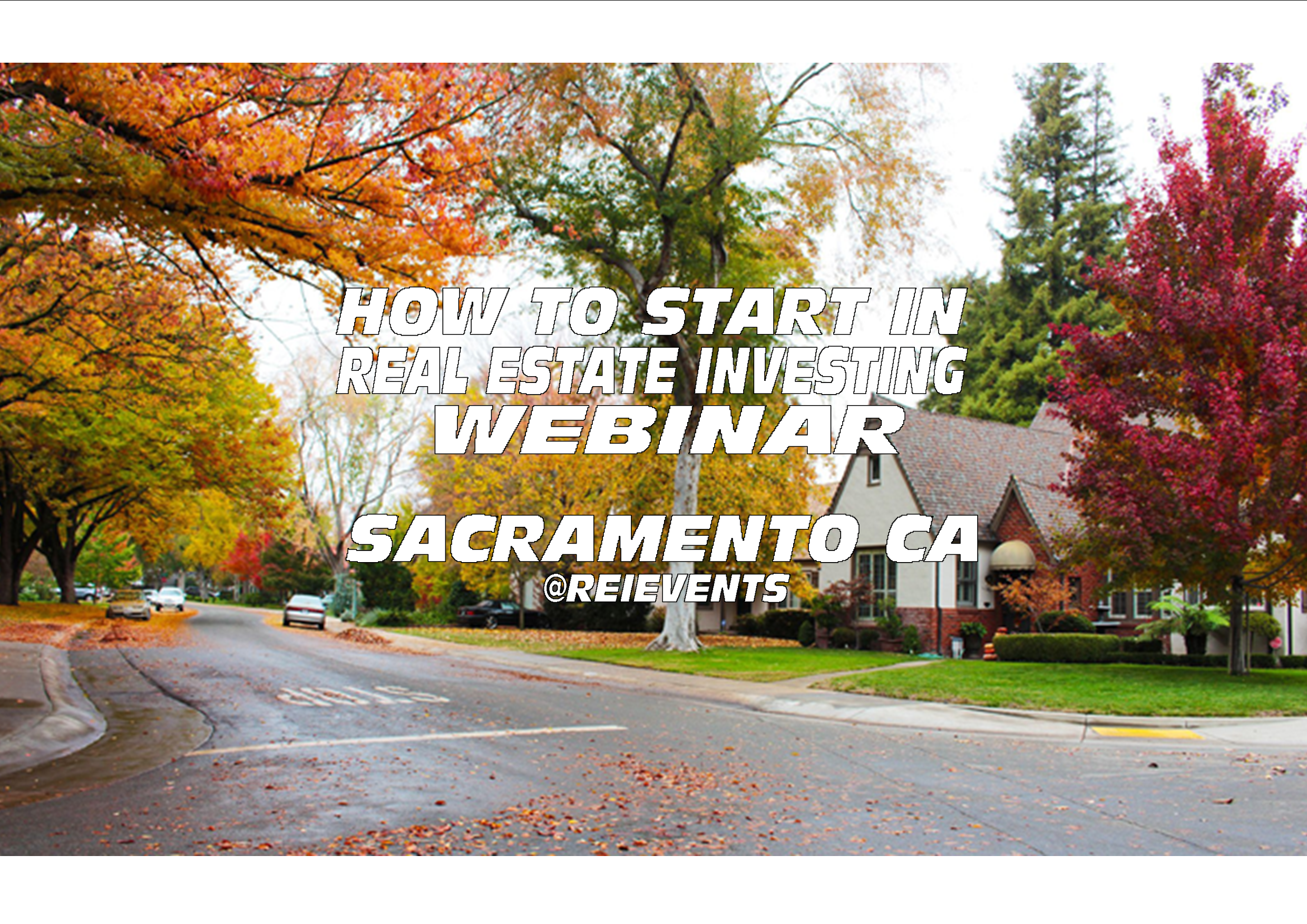 HOW TO START IN REAL ESTATE INVESTING - WEBINAR - SACRAMENTO, CA