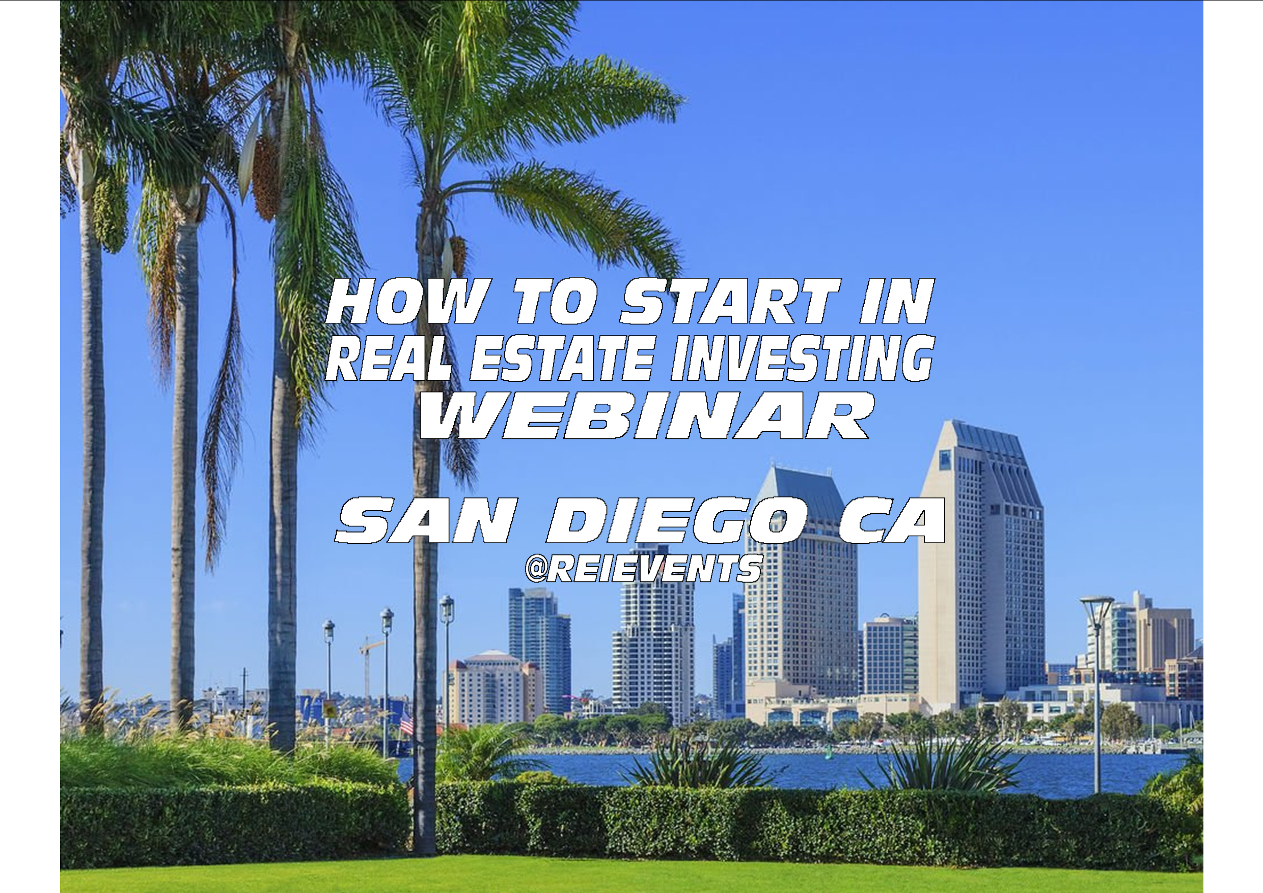 HOW TO START IN REAL ESTATE INVESTING - WEBINAR - San Diego, CA