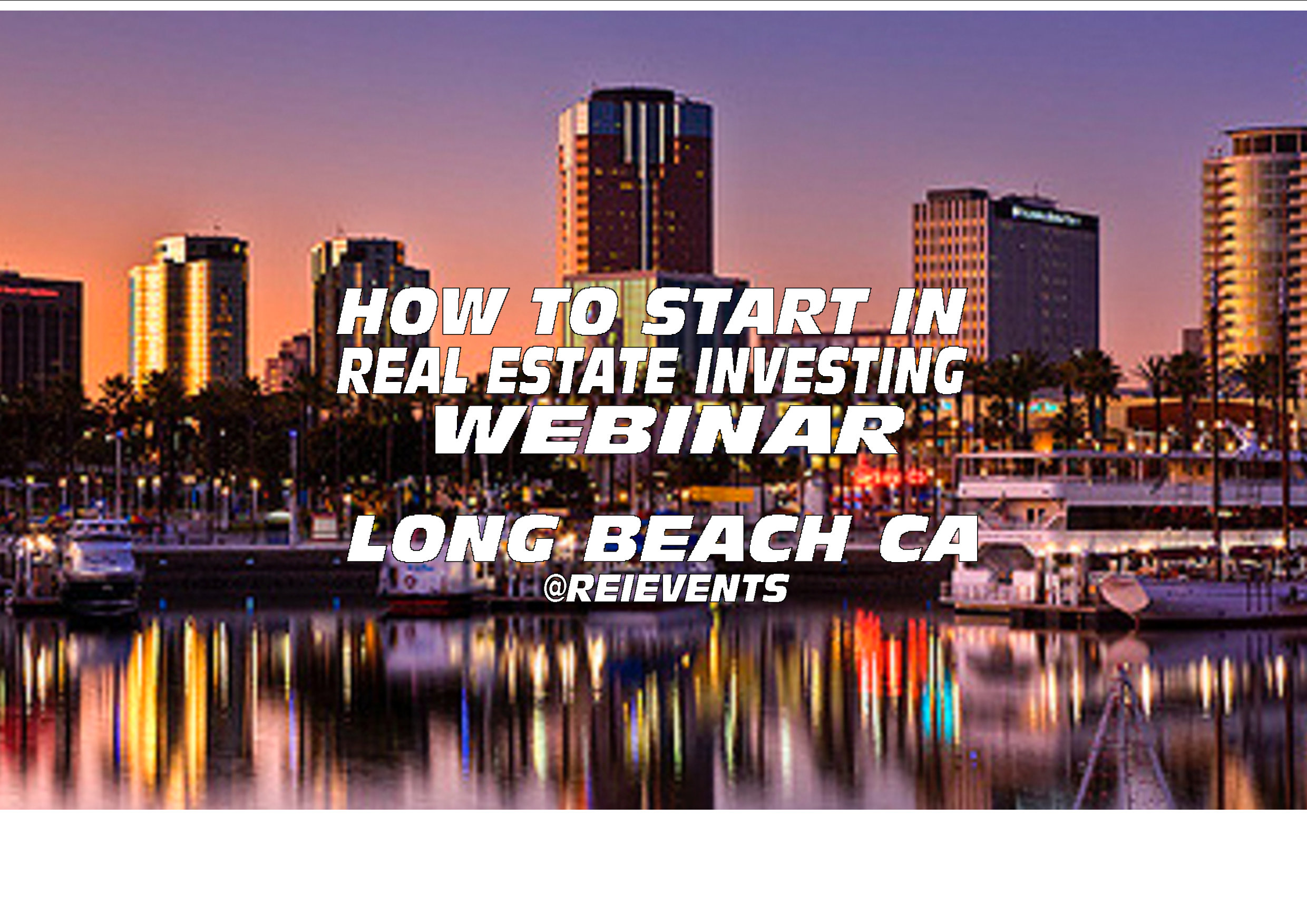 HOW TO START IN REAL ESTATE INVESTING - WEBINAR - Long Beach, CA