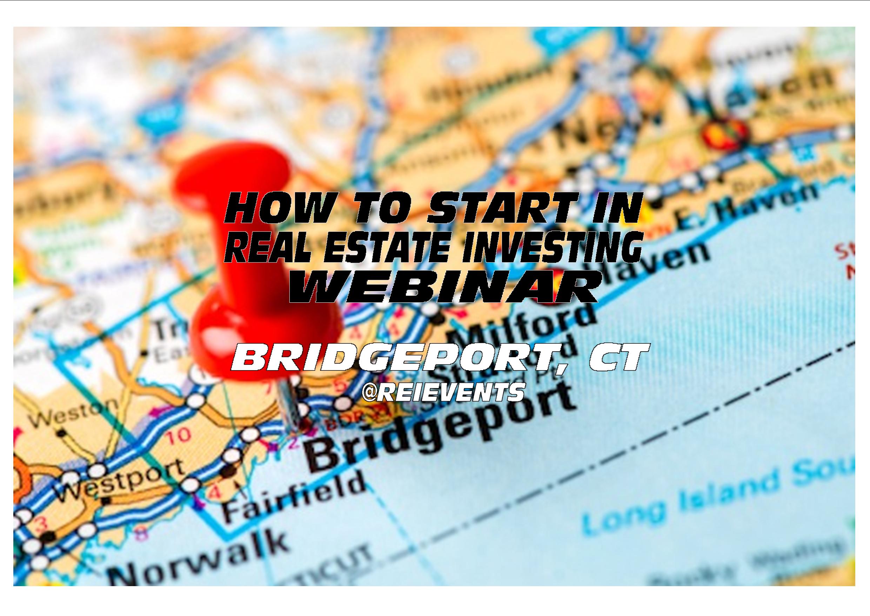 HOW TO START IN REAL ESTATE INVESTING - WEBINAR - BRIDGEPORT, CT