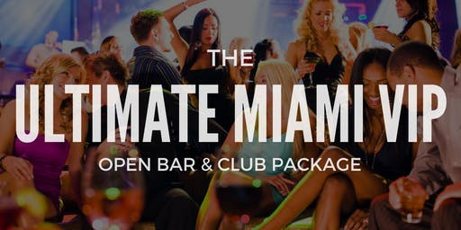 ** ULTIMATE MIAMI **- SOUTH BEACH OPEN BAR & NIGHTCLUB VIP PARTY PACKAGE