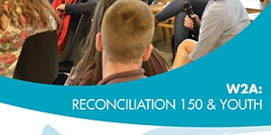 Wisdom2Action: Reconciliation 150 & Youth