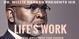 "Dr. Willie Parker Presents his ""Life's Work: A Moral..."