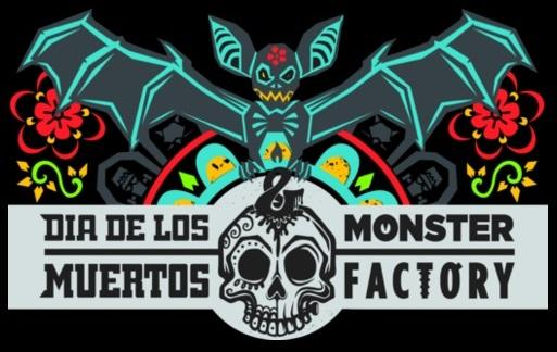 Dia de los Muertos & Monster Factory Exhibit. Dia de los Muertos & Monster Factory Exhibit