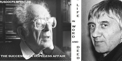 RUSDOCFILMFEST-3W: SUCCESS OF A HOPELESS AFFAIR / LIFE IN WORD AND DEED