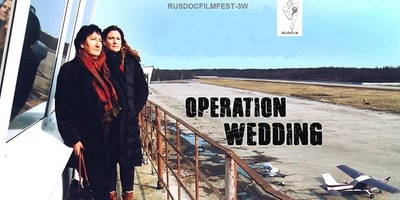 RUSDOCFILMFEST-3W: OPERATION WEDDING