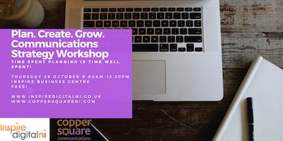 Plan. Create. Grow. Communications Strategy Workshop