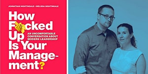 How F*cked Up Is Your Management? A Fireside Chat on...