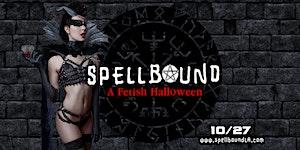 SPELLBOUND * Fetish Halloween Party
