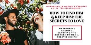 How To Find Him & Keep Him : The Secrets To Love