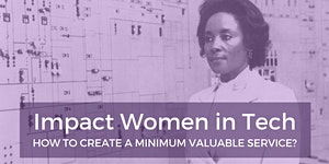 Impact Women in Tech: How to create a minimum valuable...