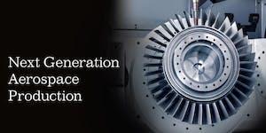 Next Generation Aerospace Production
