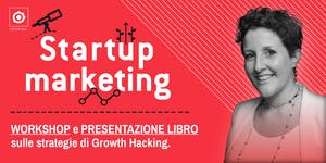 Startup Marketing - WORKSHOP e PRESENTAZIONE LIBRO...