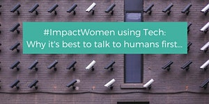 #ImpactWomen using Tech: Why it's best to talk to...