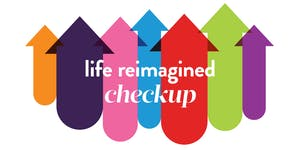 Life Reimagined   Checkup