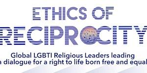 Ethics of Reciprocity: Global LGBTQI Interfaith...