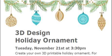 3D Design Tinkering Tuesday  Holiday Ornament Registration Wed