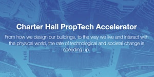 Charter Hall PropTech Accelerator - Melbourne Roadshow...