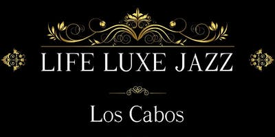 Life Luxe Jazz-Los Cabos Jazz Experience/Life Luxe Learning-Cabo Cares
