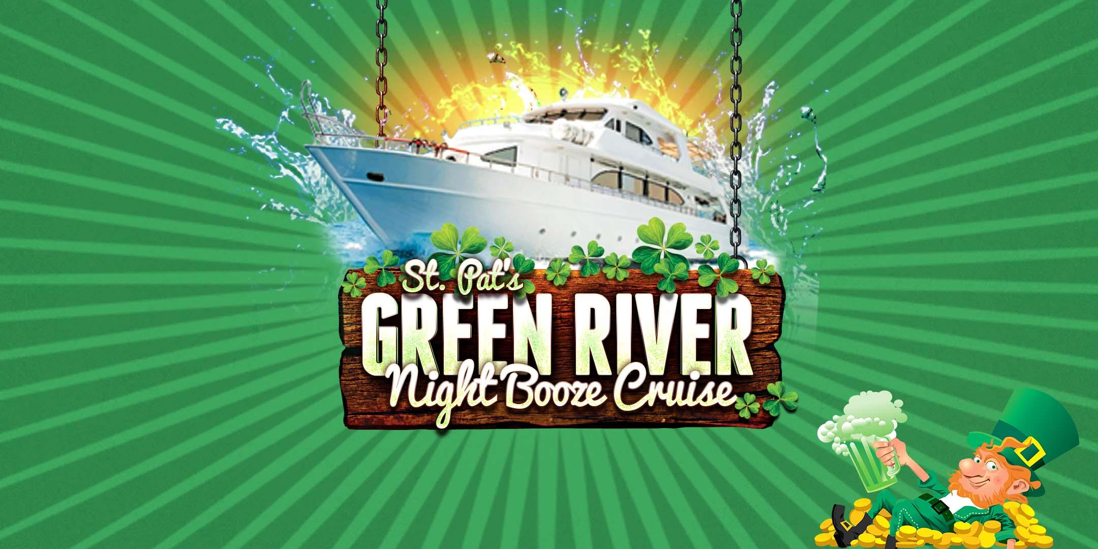 St. Pat's Green River Night Booze Cruise on March 17th! (8:30pm)