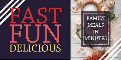Fast Fun Delicious!