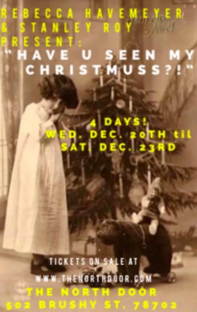 "REBECCA HAVEMEYER & STANLEY ROY present:  ""HAVE U SEEN MY CHRISTMUSS?!"""
