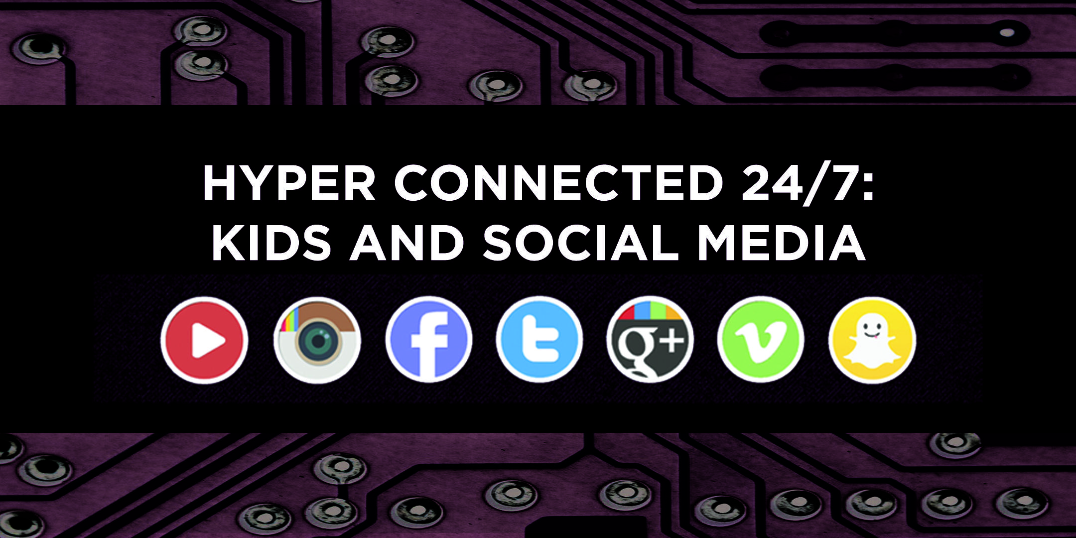 Hyper Connected 24/7: Kids & Social Media
