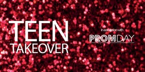 TEEN TAKEOVER in association with PromDay
