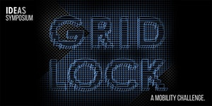 IDEAS presents GRIDLOCK: A MOBILITY CHALLENGE SYMPOSIUM