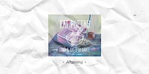 EAT POETRY - food and art à la carte