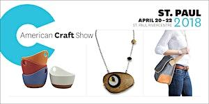American Craft Show, St. Paul: April 20 - 22, 2018
