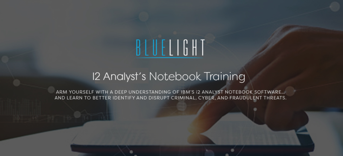 12-16 February 2018 (Columbia, SC) Blue Light's IBM i2 Analyst's Notebook Complete Course