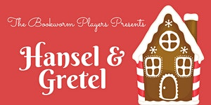 The Bookworm Players Presents: Hansel and Gretel