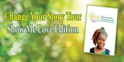 Life Coach Alise's Change Your Story Tour: Show Me Love Edition in Los Angeles, California