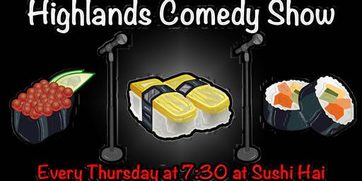 Highlands Comedy Show Thursdays at Sushi Hai