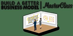 Build a Better Business Model Master Class