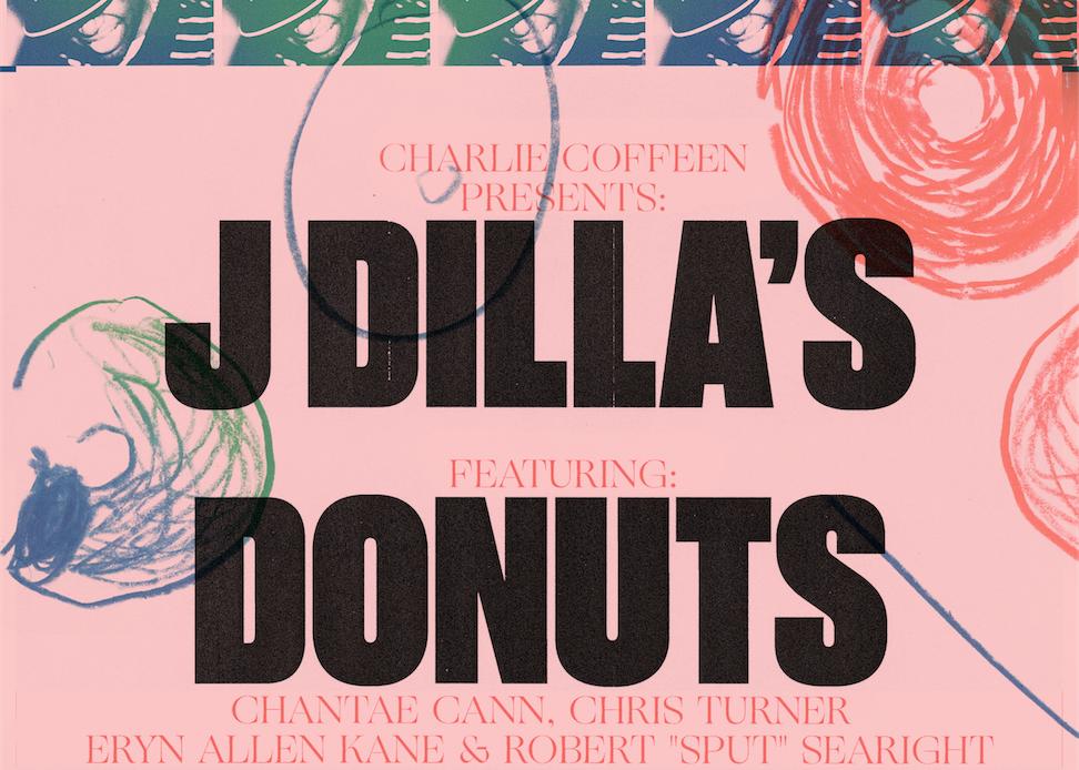"J Dilla's Donuts featuring: Chantae Cann, Chris Turner, Eryn Allen Kane & Robert ""Sput"" Searight"