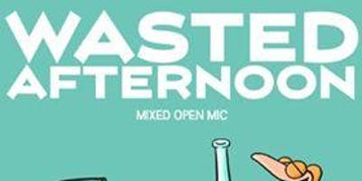Wasted Afternoon Mixed Open Mic Comedy, Music, Poetry, Storytelling & More!
