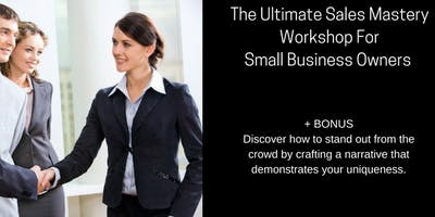 The Ultimate Sales Mastery Workshop For Small Business 1-DAY Intensive
