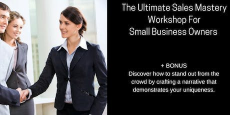 The Ultimate Sales Mastery Workshop For Small Business 1-DAY Intensive tickets